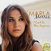 I Can't Do This Anymore by Marla Morris