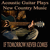 Acoustic Guitar Plays New Country Music: If Tomorrow Never Comes by The O'Neill Brothers Group