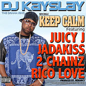 Keep Calm (feat. Juicy J, Jadakiss, 2 Chainz & Rico Love) by DJ Kayslay