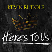 Here's To Us by Kevin Rudolf