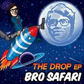 The Drop EP by Bro Safari