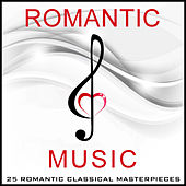 Romantic Music - 25 Romantic Classical Masterpieces by Various Artists