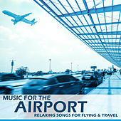 Music for the Airport: Relaxing Songs for Flying & Travel by Spa Sensations
