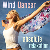 Wind Dancer: Absolute Relaxation by Various Artists