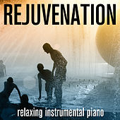 Rejuvenation - Relaxing Instrumental Piano by Spa Sensations