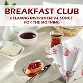Breakfast Club: Relaxing Instrumental Songs for the Morning by Spa Sensations