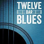 Twelve Bar Blues by Various Artists