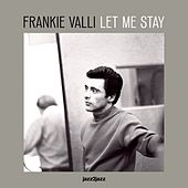 Let Me Stay by Frankie Valli & The Four Seasons