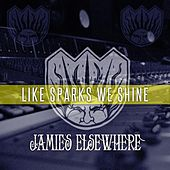 Like Sparks We Shine by Jamies Elsewhere
