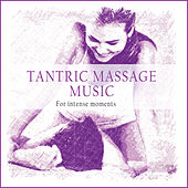 Tantric Massage Music (For Intense Moments) by Various Artists