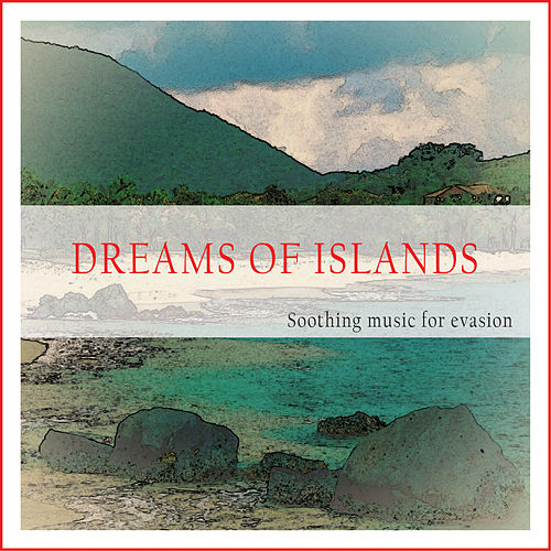 Dreams of Islands (Soothing Music for Evasion) by Various Artists