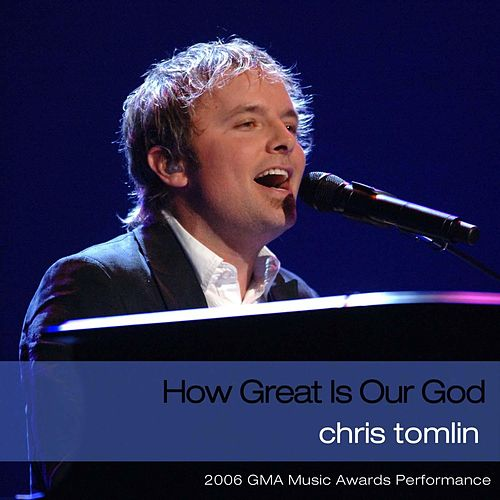 How Great Is Our God (2006 GMA Music Awards Performance) by Chris Tomlin