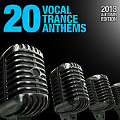 20 Vocal Trance Anthems - 2013 Autumn Edition by Various Artists