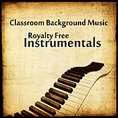 Classroom Background Music: Royalty Free Instrumentals by The O'Neill Brothers Group