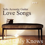Solo Acoustic Guitar Love Songs: God Only Knows by The O'Neill Brothers Group