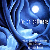 Visions of Dunbar: Original Works & Transcriptions by Robert Schultz by Tina Faigen