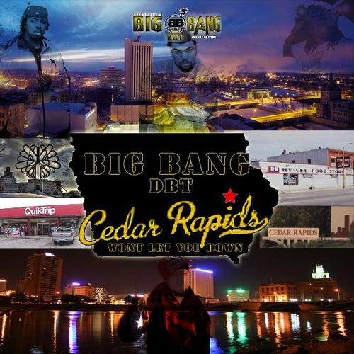 Cedar Rapids - Wont Let You Down by Big Bang DBT