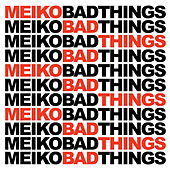 Bad Things by Meiko