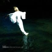 Ven Hacia La Luz by Bliss