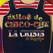 Exitos de Chico Che by La Crisis De Eugenio
