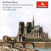 Ne Point Passer: Melodies of Gabriel Faure and Henri Duparc by Various Artists