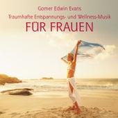 Entspannungs- und Wellnessmusik FÜR FRAUEN by Gomer Edwin Evans