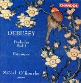 Debussy: Preludes, Book 1 & Estampes by Miceal O'rourke