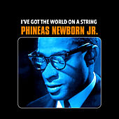 I've Got the World on a String by Phineas Newborn, Jr.