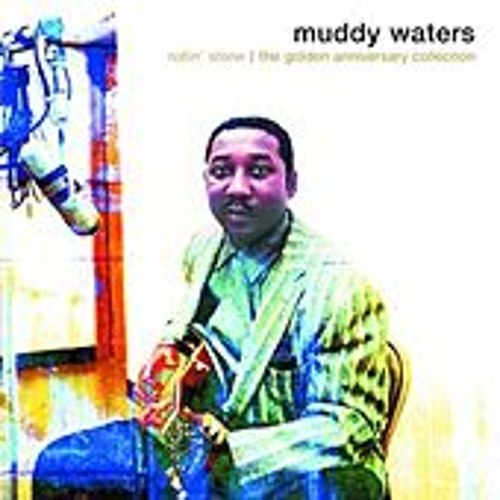 Rollin' Stone: The Golden Anniversary Collection by Muddy Waters