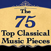 The 75 Top Classical Music Pieces by Various Artists