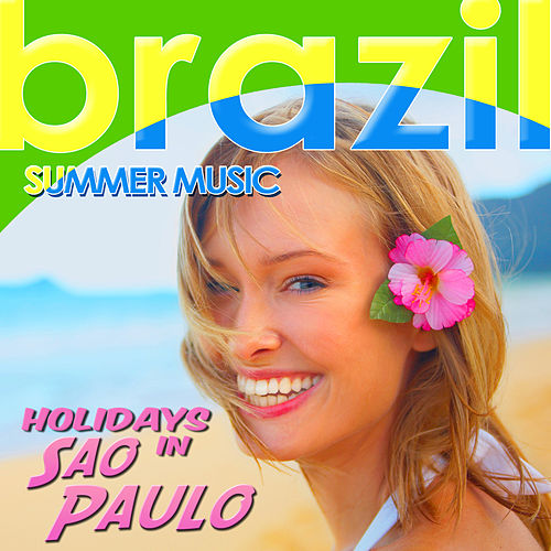 Holidays in Sao Paulo. Brazil Summer Music by Various Artists