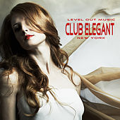 Level Out Music: Club Elegant (New York) by Various Artists