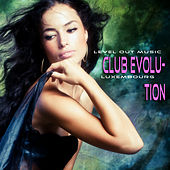 Level Out Music: Club Evolution (Luxembourg) by Various Artists
