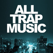 All Trap Music by Various Artists