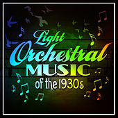 Light Orchestral Music Of The 1930s by Various Artists
