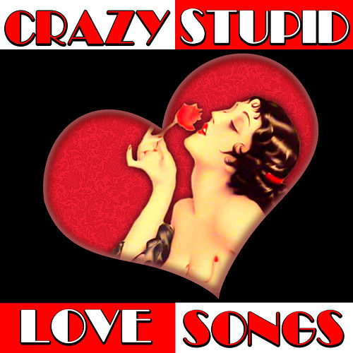 Crazy Stupid Love Songs by Various Artists