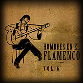 Hombres en el Flamenco Vol.6 (Edición Remasterizada) by Various Artists