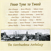 From Tyne to Tweed' - The Northumbria Anthology by Various Artists
