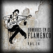 Hombres en el Flamenco Vol.16 (Edición Remasterizada) by Various Artists
