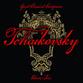 Great Classical Composers: Tchaikovsky, Vol. 5 by Various Artists