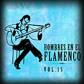 Hombres en el Flamenco Vol.15 (Edición Remasterizada) by Various Artists