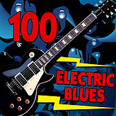100 Electric Blues by Various Artists