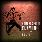 Hombres en el Flamenco Vol.2  (Edición Remasterizada) by Various Artists