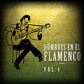 Hombres en el Flamenco Vol.4 (Edición Remasterizada) by Various Artists