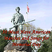 30 Must Have American Marches and Songs for Memorial Day by Various Artists