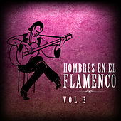 Hombres en el Flamenco Vol.3  (Edición Remasterizada) by Various Artists
