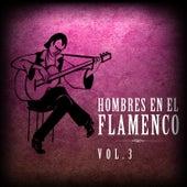 Hombres en el Flamenco Vol.3  (Edición Remasterizada) by Various Artists