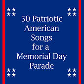 50 Patriotic American Songs for a Memorial Day Parade by Various Artists