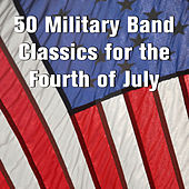 50 Military Band Classics for the Fourth of July by Various Artists