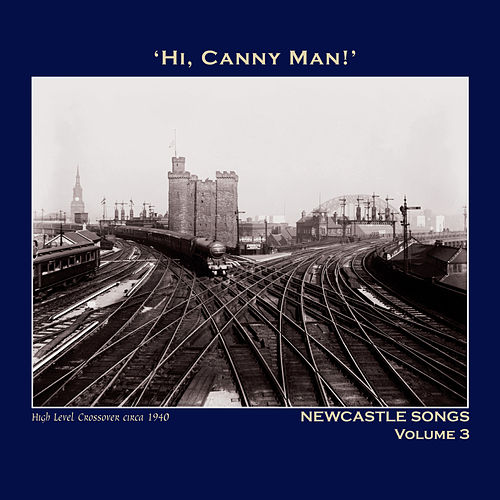 Hi,Canny Man!' Newcastle Songs Volume 3 - The Northumbria Anthology by Various Artists
